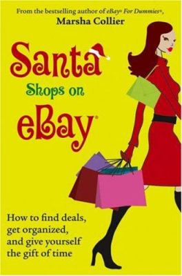 Santa Shops on eBay: How to Find Deals, Get Organized, and Give Yourself the Gift of Time 9780470047088