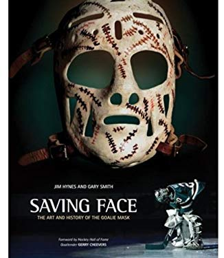 Saving Face: The Art and History of the Goalie Mask 9780470155585