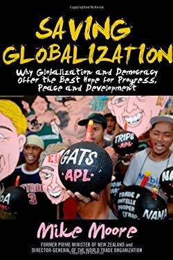 Saving Globalization: Why Globalization and Democracy Offer the Best Hope for Progress, Peace and Development 9780470825037
