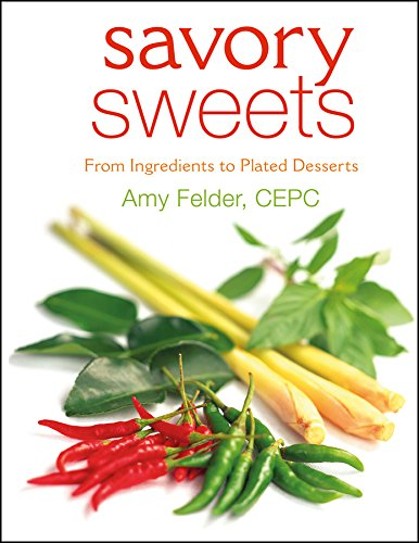 Savory Sweets: From Ingredients to Plated Desserts 9780471740582