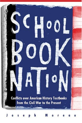 Schoolbook Nation: Conflicts Over American History Textbooks from the Civil War to the Present 9780472030538