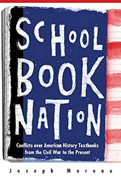 Schoolbook Nation: Conflicts Over American History Textbooks from the Civil War to the Present 9780472113422