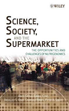 Science, Society and the Supermarket: The Opportunities and Challenges of Nutrigenomics 9780471770008