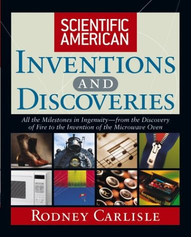 Scientific American Inventions and Discoveries: All the Milestones in Ingenuity--From the Discovery of Fire to the Invention of the Microwave Oven 9780471244103