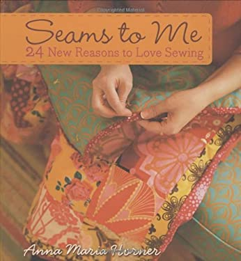 Seams to Me: 24 New Reasons to Love Sewing [With 10 Patterns]