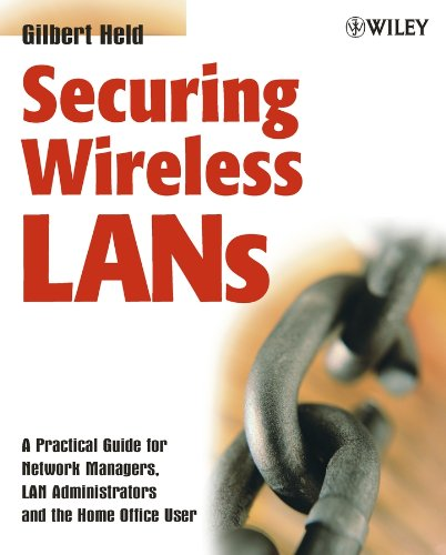 Securing Wireless LANs: A Practical Guide for Network Managers, LAN Administrators and the Home Office User 9780470851272