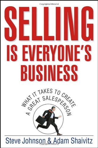 Selling Is Everyone's Business: What It Takes to Create a Great Salesperson 9780471776734
