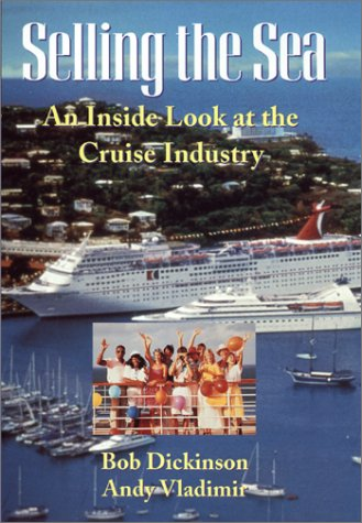 Selling the Sea: An Inside Look at the Cruise Industry 9780471120018