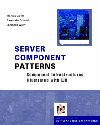 Server Component Patterns: Component Infrastructures Illustrated with Ejb 9780470843192