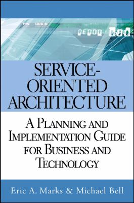 Service-Oriented Architecture: A Planning and Implementation Guide for Business and Technology 9780471768944