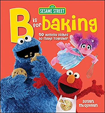 Sesame Street B Is for Baking: 50 Yummy Dishes to Make Together 9780470638866