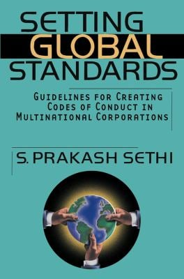 Setting Global Standards: Guidelines for Creating Codes of Conduct in Multinational Corporations 9780471414551