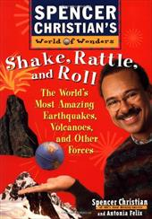 Shake, Rattle, and Roll: The World's Most Amazing Volcanoes, Earthquakes, and Other Forces 1545925