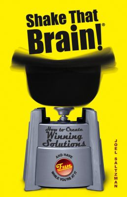 Shake That Brain!: How to Create Winning Solutions (and Have Fun While You're at It) 9780471742104