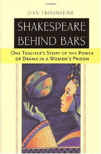 Shakespeare Behind Bars: One Teacher's Story of the Power of Drama in a Women's Prison 9780472030095