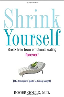 Shrink Yourself: Break Free from Emotional Eating Forever 9780470275375