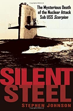 Silent Steel: The Mysterious Death of the Nuclear Attack Sub USS Scorpion 9780471267379