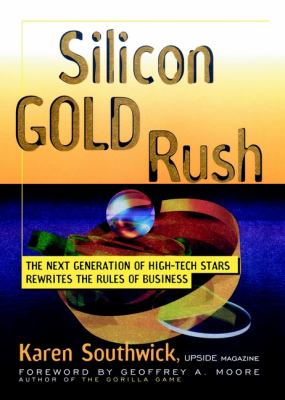 Silicon Gold Rush: The Next Generation of High-Tech Stars Rewrites the Rules of Business 9780471246466