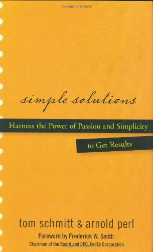 Simple Solutions: Harness the Power of Passion and Simplicity to Get Results 9780470048184