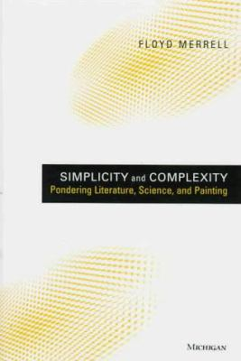 Simplicity and Complexity: Pondering Literature, Science, and Painting 9780472108602
