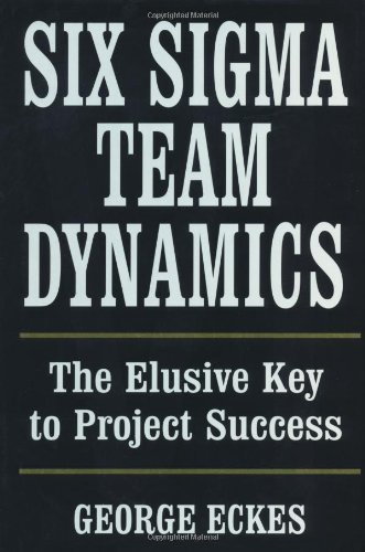 Six SIGMA Team Dynamics: The Elusive Key to Project Success 9780471222774