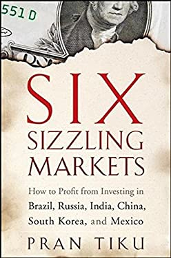 Six Sizzling Markets: How to Profit from Investing in Brazil, Russia, India, China, South Korea, and Mexico 9780470178881
