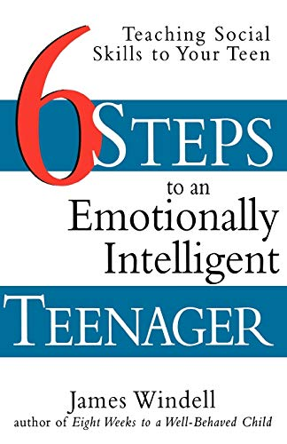 Six Steps to an Emotionally Intelligent Teenager: Teaching Social Skills to Your Teen 9780471297673