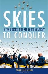 Skies to Conquer: A Year Inside the Air Force Academy 1504000