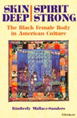 Skin Deep, Spirit Strong: The Black Female Body in American Culture 9780472067077