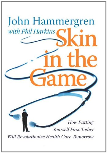 Skin in the Game: How Putting Yourself First Today Will Revolutionize Health Care Tomorrow 9780470262788