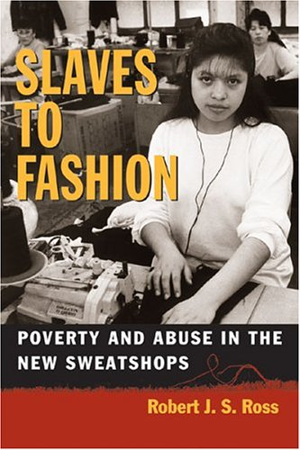 Slaves to Fashion: Poverty and Abuse in the New Sweatshops 9780472030224