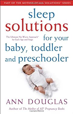 Sleep Solutions for Your Baby, Toddler and Preschooler: The Ultimate No-Worry Approach for Each Age and Stage 9780470836330