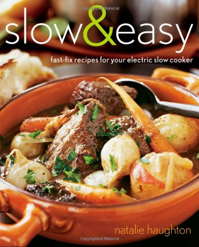 Slow & Easy: Fast-Fix Recipes for Your Electric Slow Cooker 9780470229408