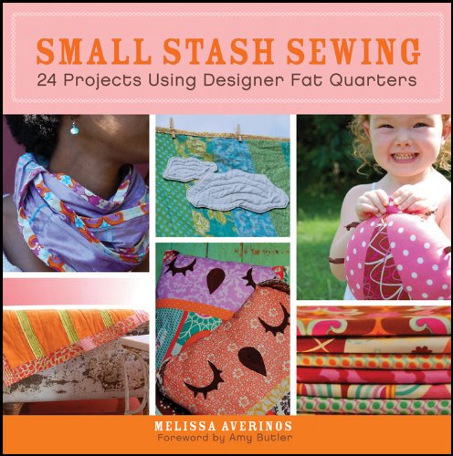 Small Stash Sewing: 24 Projects Using Designer Fat Quarters 9780470547427