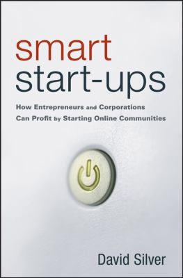 Smart Start-Ups: How Entrepreneurs and Corporations Can Profit by Starting Online Communities 9780470107423