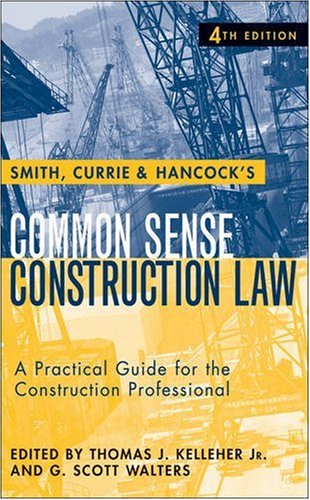 Smith, Currie & Hancock's Common Sense Construction Law: A Practical Guide for the Construction Professional [With CDROM] 9780470231364