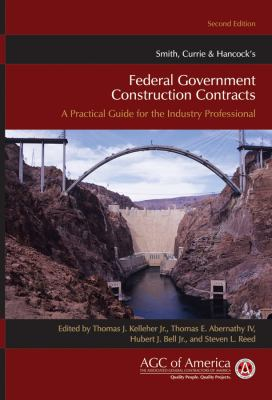 Smith, Currie & Hancock's Federal Government Construction Contracts: A Practical Guide for the Industry Professional 9780470539767