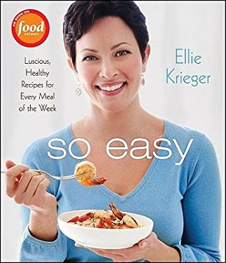 So Easy: Luscious, Healthy Recipes for Every Meal of the Week 9780470423547
