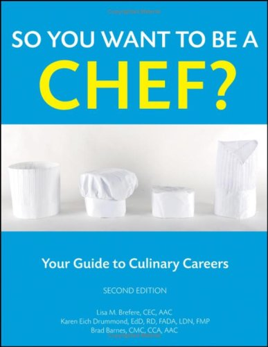 So You Want to Be a Chef?: Your Guide to Culinary Careers 9780470088562