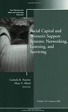 Social Capital and Womens Support Systems: Networking, Learning, and Surviving: New Directions for Adult and Continuing Education, No. 122 9780470537343