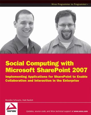 Social Computing with Microsoft Sharepoint 2007: Implementing Applications for Sharepoint to Enable Collaboration and Interaction in the Enterprise 9780470421383