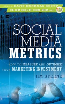 Social Media Metrics: How to Measure and Optimize Your Marketing Investment 9780470583784