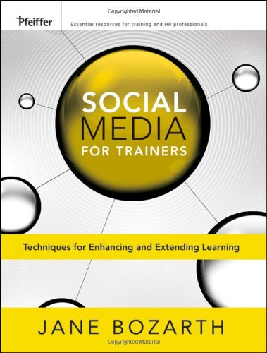 Social Media for Trainers: Techniques for Enhancing and Extending Learning 9780470631065
