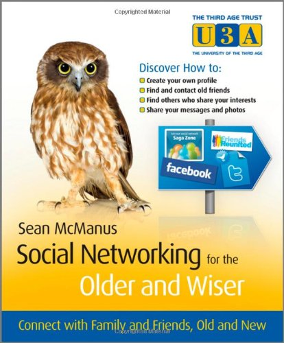 Social Networking for the Older and Wiser: Connect with Family and Friends, Old and New 9780470686409
