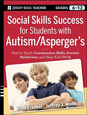 Social Skills Success for Students with Autism / Asperger's: Helping Adolescents on the Spectrum to Fit in 9780470952382