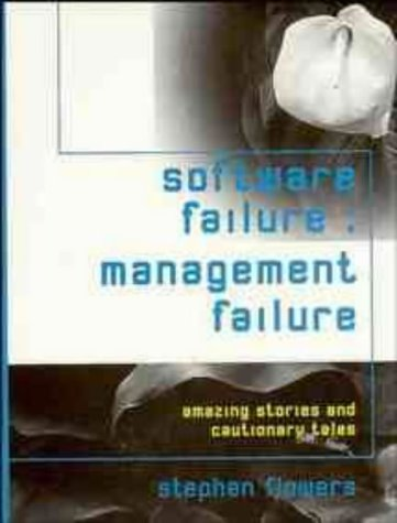 Software Failure: Management Failure: Amazing Stories and Cautionary Tales