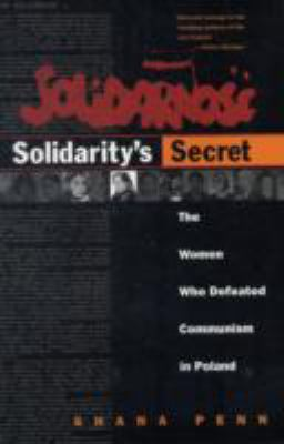 Solidarity's Secret: The Women Who Defeated Communism in Poland 9780472031962