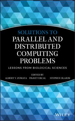 Solutions to Parallel and Distributed Computing Problems: Lessons from Biological Sciences 9780471353522