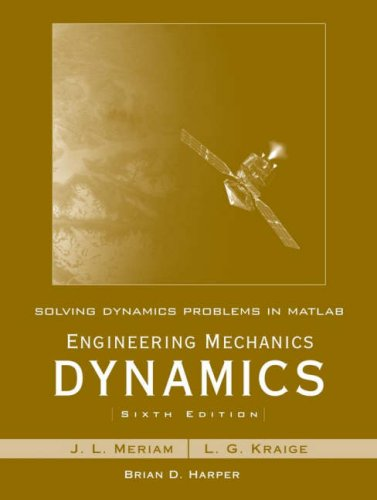 Solving Dynamics Problems in MATLAB by Brian Harper T/A Engineering Mechanics Dynamics 6th Edition by Meriam and Kraige 9780470099223