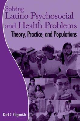 Solving Latino Psychosocial and Health Problems: Theory, Practice, and Populations 9780470126578